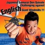 Japanese Samurai Don Quixote Challenging Against English Giant Windmills!